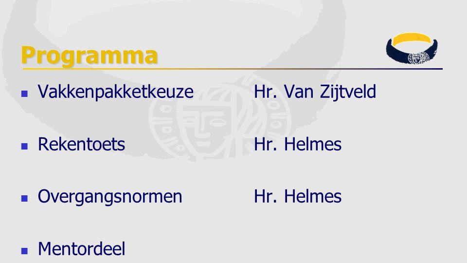 Programma Vakkenpakketkeuze Hr. Van Zijtveld RekentoetsHr. Helmes OvergangsnormenHr. Helmes Mentordeel
