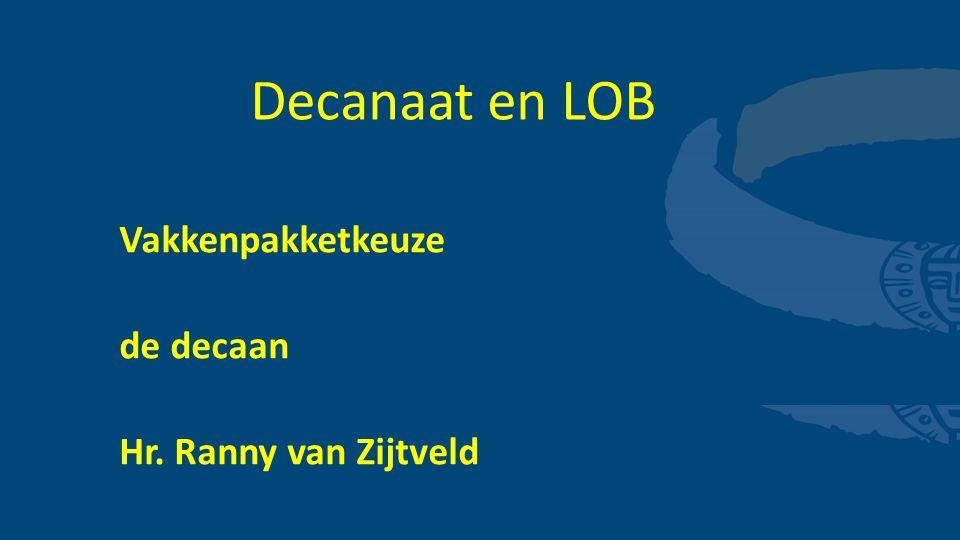 Decanaat en LOB Vakkenpakketkeuze de decaan Hr. Ranny van Zijtveld
