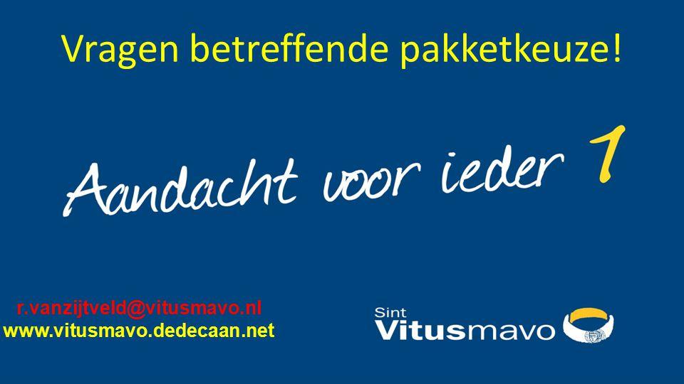 Vragen betreffende pakketkeuze! r.vanzijtveld@vitusmavo.nl www.vitusmavo.dedecaan.net