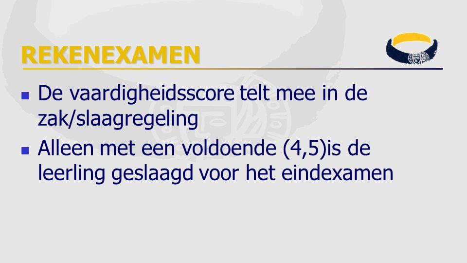 REKENEXAMEN De vaardigheidsscore telt mee in de zak/slaagregeling Alleen met een voldoende (4,5)is de leerling geslaagd voor het eindexamen