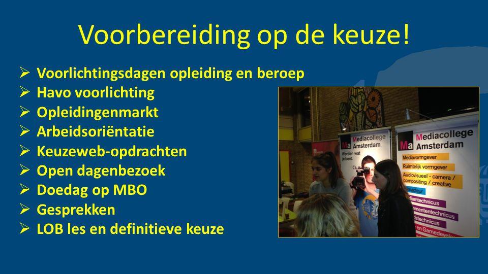 Voorbereiding op de keuze!  Voorlichtingsdagen opleiding en beroep  Havo voorlichting  Opleidingenmarkt  Arbeidsoriëntatie  Keuzeweb-opdrachten 