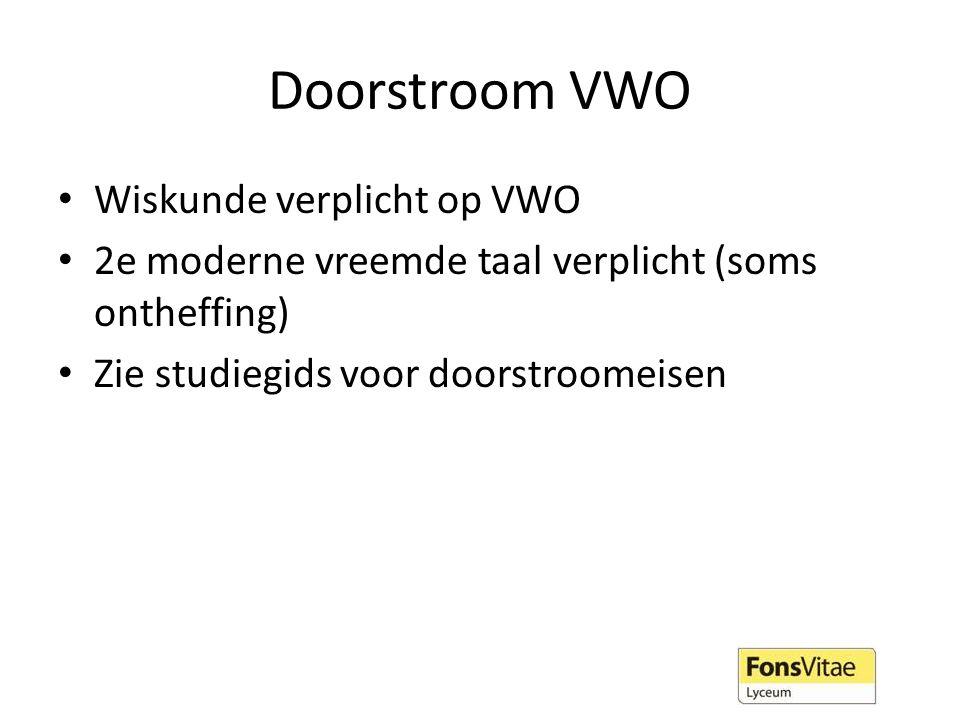 Doorstroom VWO Wiskunde verplicht op VWO 2e moderne vreemde taal verplicht (soms ontheffing) Zie studiegids voor doorstroomeisen