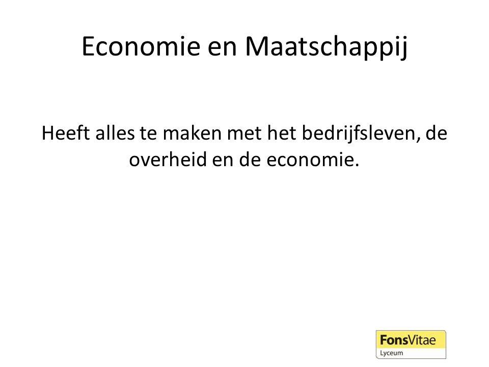 Economie en Maatschappij Heeft alles te maken met het bedrijfsleven, de overheid en de economie.