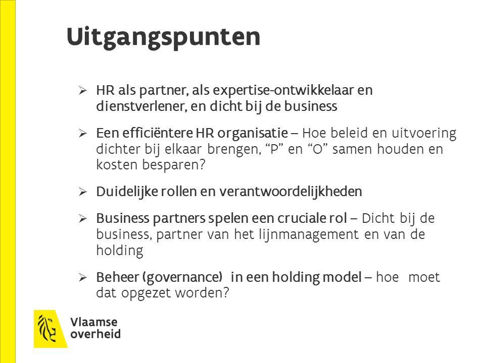 Uitgangspunten  HR als partner, als expertise-ontwikkelaar en dienstverlener, en dicht bij de business  Een efficiëntere HR organisatie – Hoe beleid en uitvoering dichter bij elkaar brengen, P en O samen houden en kosten besparen.