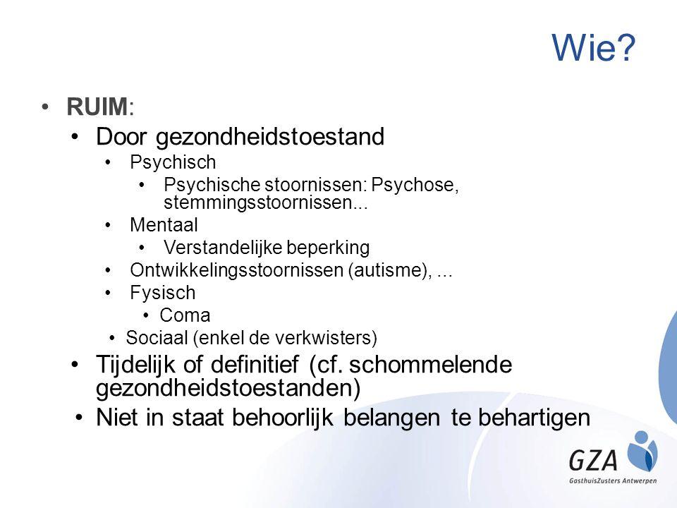 Wie? RUIM: Door gezondheidstoestand Psychisch Psychische stoornissen: Psychose, stemmingsstoornissen... Mentaal Verstandelijke beperking Ontwikkelings