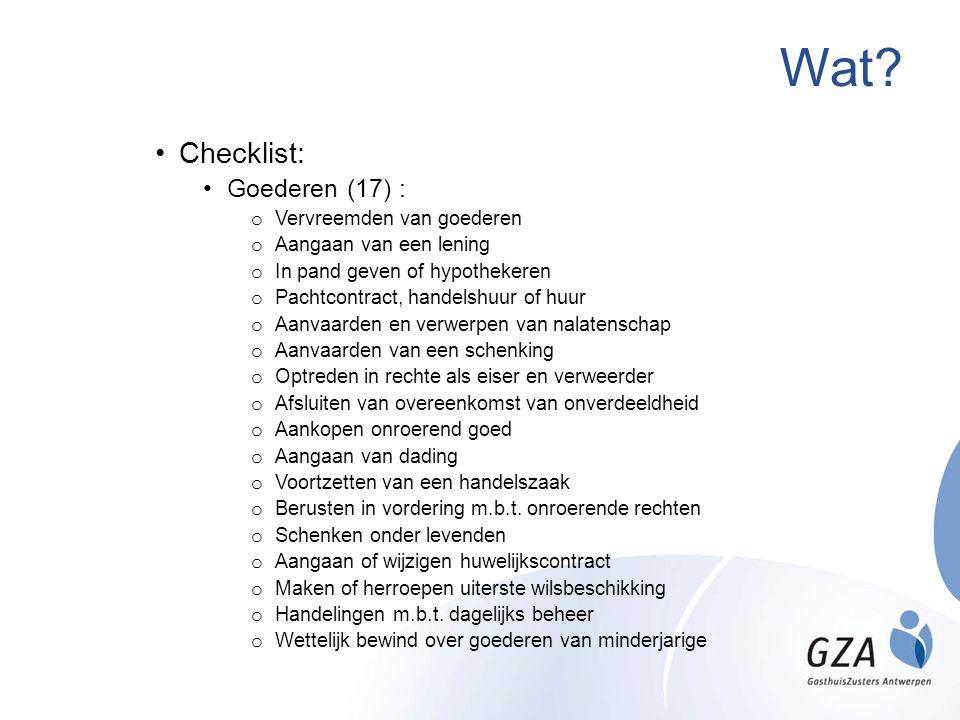 Wat? Checklist: Goederen (17) : o Vervreemden van goederen o Aangaan van een lening o In pand geven of hypothekeren o Pachtcontract, handelshuur of hu