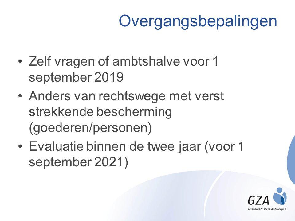 Overgangsbepalingen Zelf vragen of ambtshalve voor 1 september 2019 Anders van rechtswege met verst strekkende bescherming (goederen/personen) Evaluatie binnen de twee jaar (voor 1 september 2021)