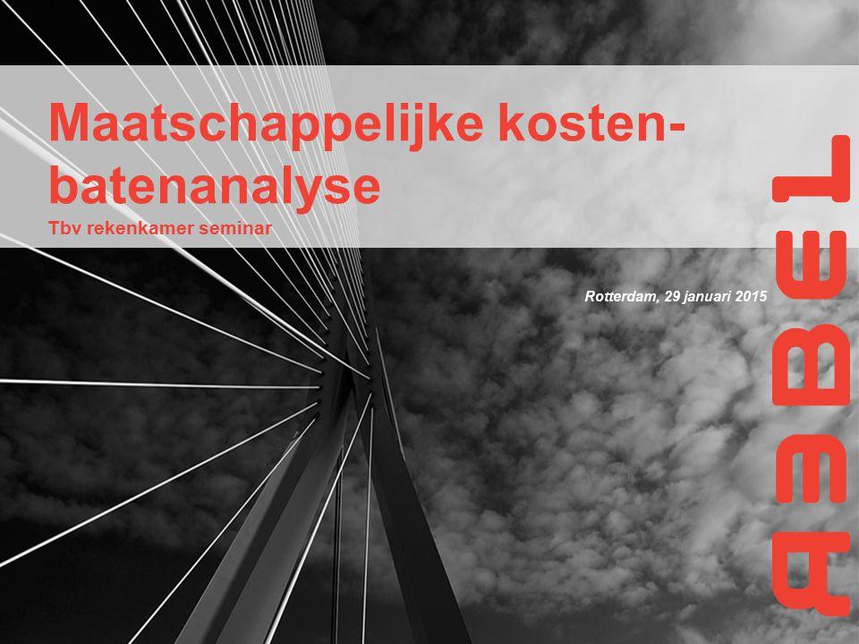 Rotterdam, 29 januari 2015 Maatschappelijke kosten- batenanalyse Tbv rekenkamer seminar