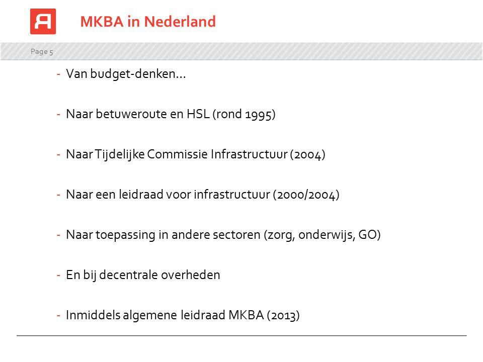 Page 5 MKBA in Nederland -Van budget-denken… -Naar betuweroute en HSL (rond 1995) -Naar Tijdelijke Commissie Infrastructuur (2004) -Naar een leidraad