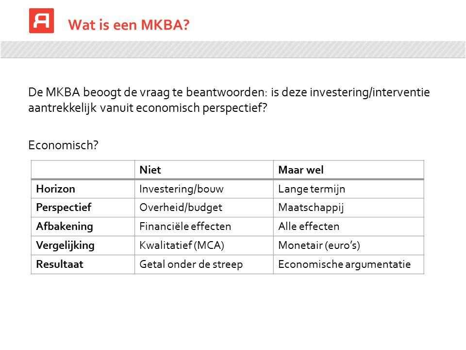 Wat is een MKBA? De MKBA beoogt de vraag te beantwoorden: is deze investering/interventie aantrekkelijk vanuit economisch perspectief? Economisch? Nie