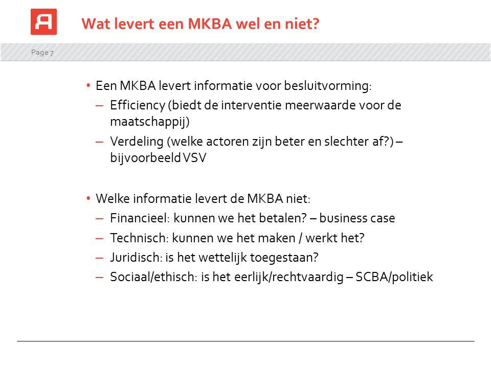 Page 7 Wat levert een MKBA wel en niet? Een MKBA levert informatie voor besluitvorming: – Efficiency (biedt de interventie meerwaarde voor de maatscha