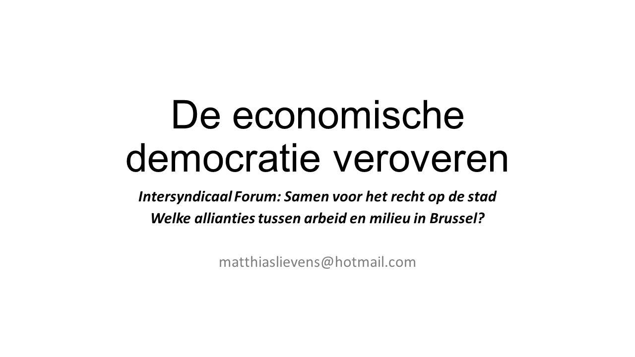 De economische democratie veroveren Intersyndicaal Forum: Samen voor het recht op de stad Welke allianties tussen arbeid en milieu in Brussel.