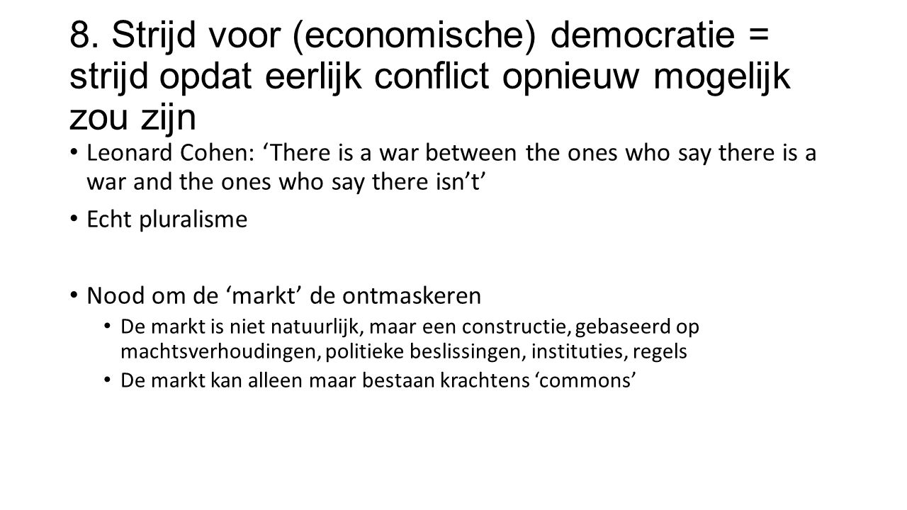 8. Strijd voor (economische) democratie = strijd opdat eerlijk conflict opnieuw mogelijk zou zijn Leonard Cohen: 'There is a war between the ones who