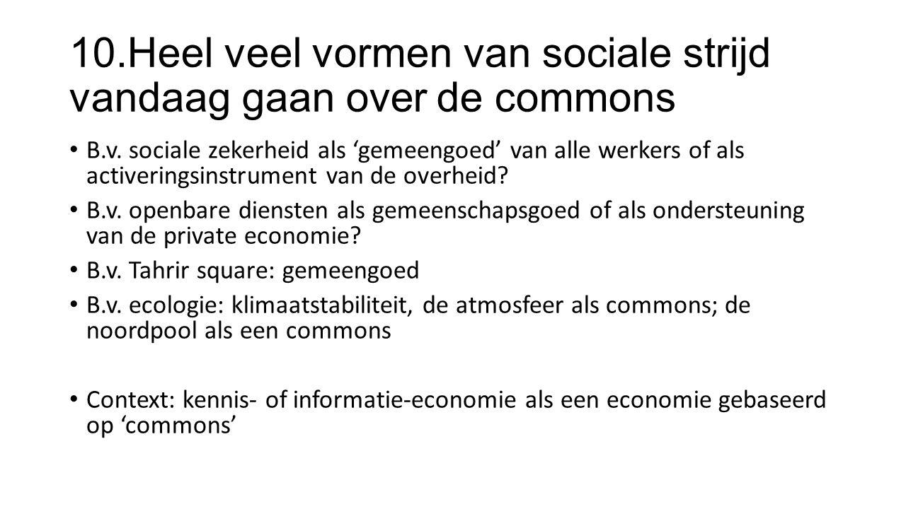 10.Heel veel vormen van sociale strijd vandaag gaan over de commons B.v.