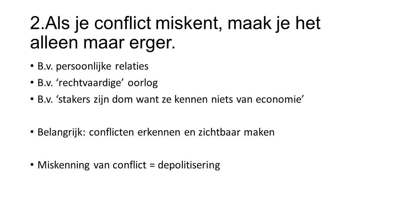 2.Als je conflict miskent, maak je het alleen maar erger.