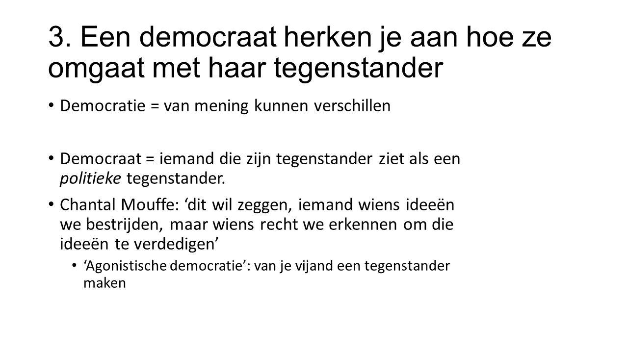 3. Een democraat herken je aan hoe ze omgaat met haar tegenstander Democratie = van mening kunnen verschillen Democraat = iemand die zijn tegenstander
