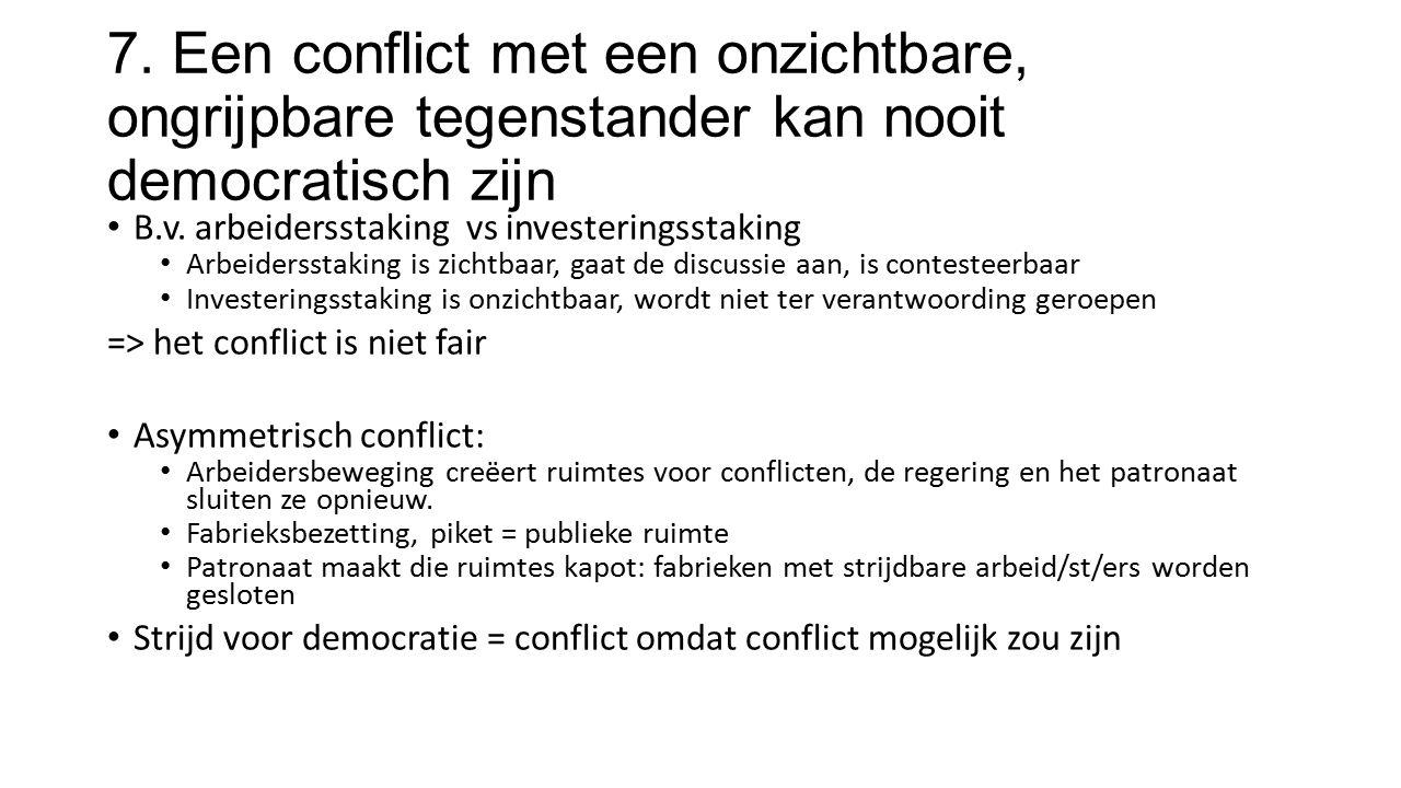 7. Een conflict met een onzichtbare, ongrijpbare tegenstander kan nooit democratisch zijn B.v.