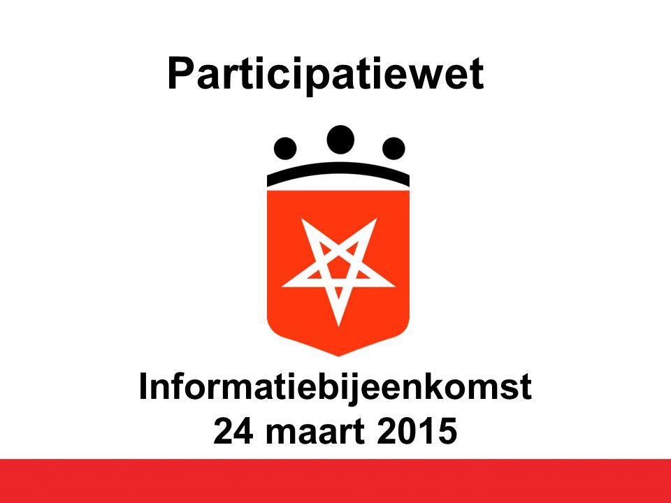 Informatiebijeenkomst 24 maart 2015 Participatiewet