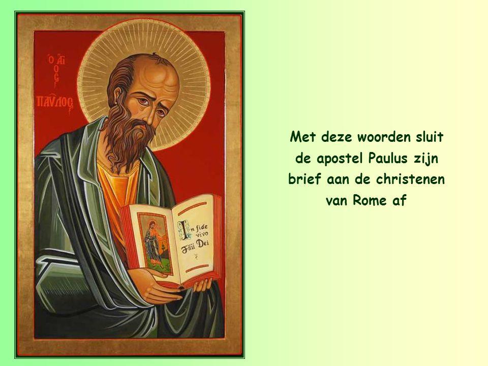 Met deze woorden sluit de apostel Paulus zijn brief aan de christenen van Rome af