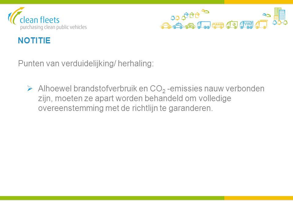 NOTITIE Punten van verduidelijking/ herhaling:  Alhoewel brandstofverbruik en CO 2 -emissies nauw verbonden zijn, moeten ze apart worden behandeld om volledige overeenstemming met de richtlijn te garanderen.