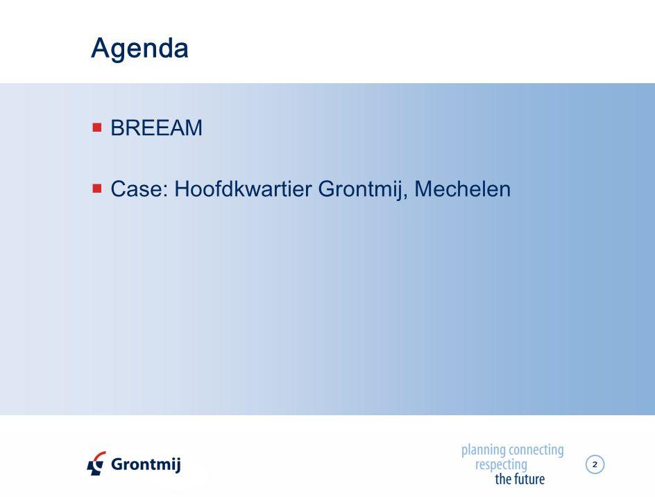 3 Agenda  BREEAM  Inleiding  BREEAM schemes  Score-systeem  Plan van aanpak  Case: Hoofdkwartier Grontmij, Mechelen