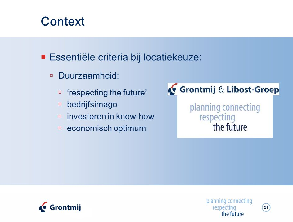 21 Context  Essentiële criteria bij locatiekeuze:  Duurzaamheid:  'respecting the future'  bedrijfsimago  investeren in know-how  economisch optimum