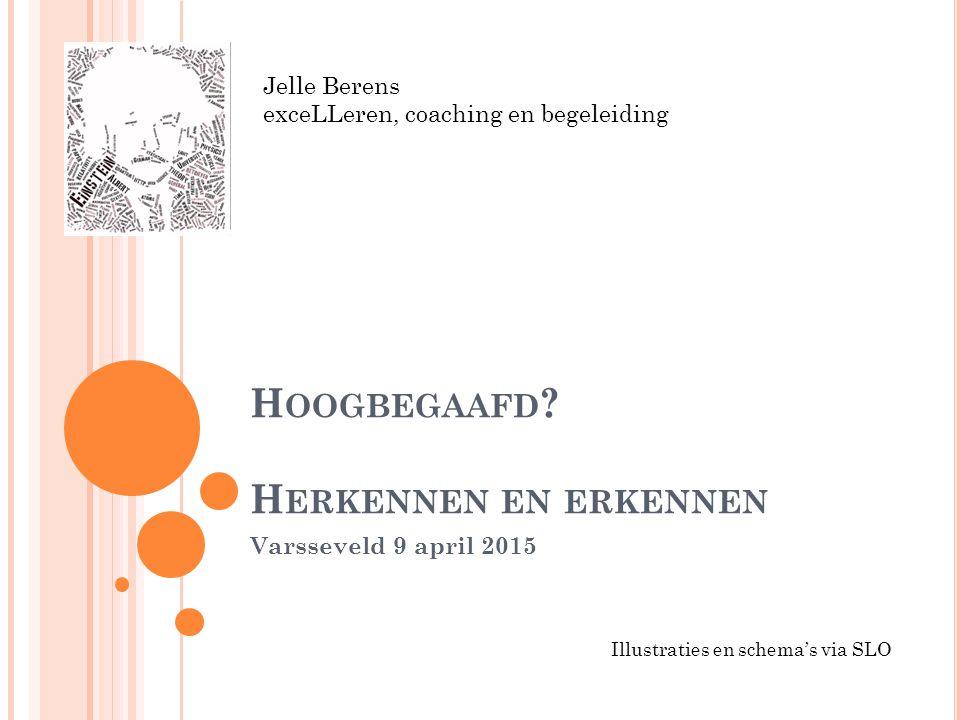 H OOGBEGAAFD ? H ERKENNEN EN ERKENNEN Varsseveld 9 april 2015 Jelle Berens exceLLeren, coaching en begeleiding Illustraties en schema's via SLO