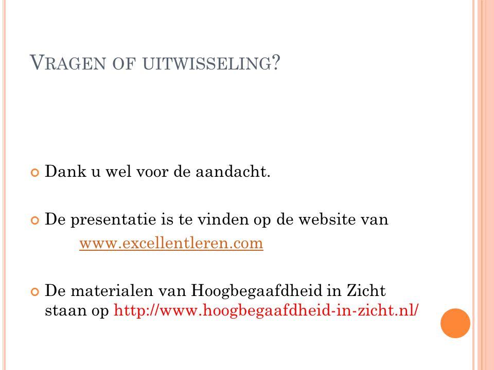 V RAGEN OF UITWISSELING ? Dank u wel voor de aandacht. De presentatie is te vinden op de website van www.excellentleren.com De materialen van Hoogbega