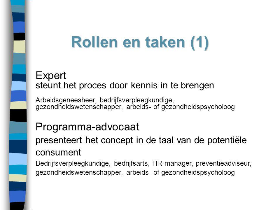 Rollen en taken (1) Expert steunt het proces door kennis in te brengen Arbeidsgeneesheer, bedrijfsverpleegkundige, gezondheidswetenschapper, arbeids-