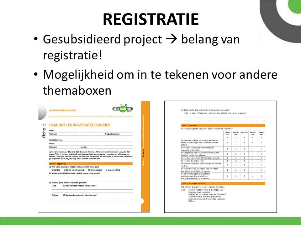 REGISTRATIE Gesubsidieerd project  belang van registratie! Mogelijkheid om in te tekenen voor andere themaboxen