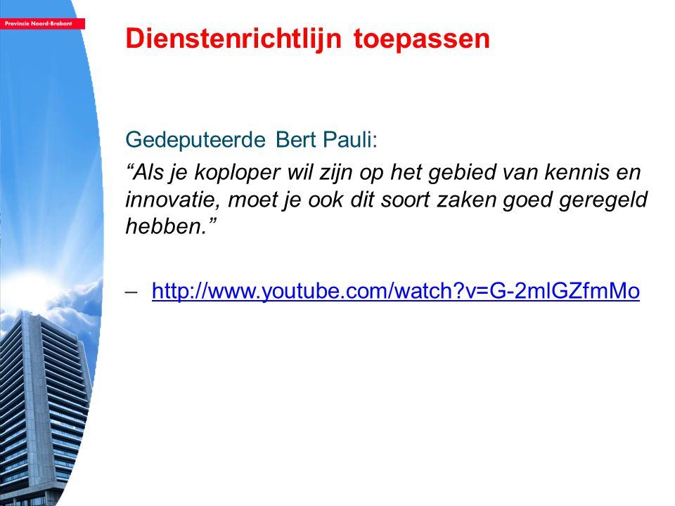 Dienstenrichtlijn toepassen Gedeputeerde Bert Pauli: Als je koploper wil zijn op het gebied van kennis en innovatie, moet je ook dit soort zaken goed geregeld hebben. –http://www.youtube.com/watch?v=G-2mlGZfmMohttp://www.youtube.com/watch?v=G-2mlGZfmMo