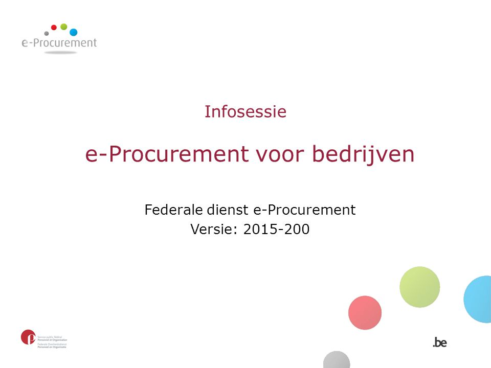 Infosessie e-Procurement voor bedrijven Federale dienst e-Procurement Versie: 2015-200