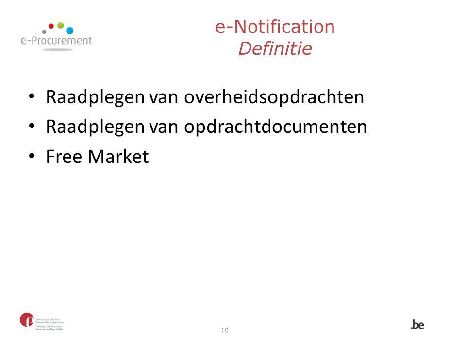 Raadplegen van overheidsopdrachten Raadplegen van opdrachtdocumenten Free Market 19 e-Notification Definitie