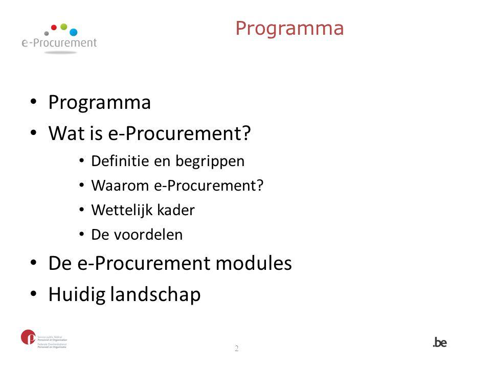 Programma Wat is e-Procurement? Definitie en begrippen Waarom e-Procurement? Wettelijk kader De voordelen De e-Procurement modules Huidig landschap 2