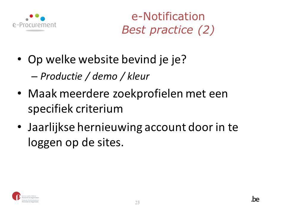 e-Notification Best practice (2) Op welke website bevind je je? – Productie / demo / kleur Maak meerdere zoekprofielen met een specifiek criterium Jaa