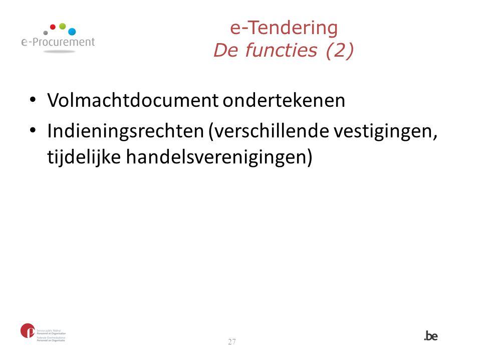 e-Tendering De functies (2) Volmachtdocument ondertekenen Indieningsrechten (verschillende vestigingen, tijdelijke handelsverenigingen) 27