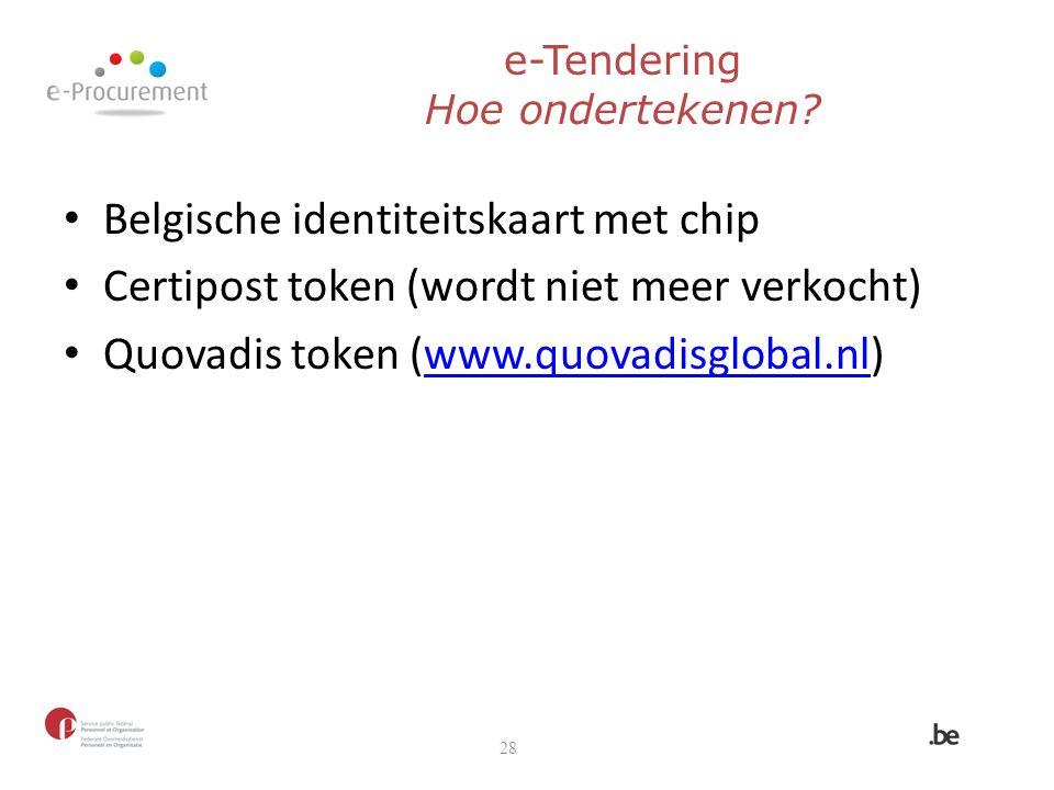 e-Tendering Hoe ondertekenen? Belgische identiteitskaart met chip Certipost token (wordt niet meer verkocht) Quovadis token (www.quovadisglobal.nl)www