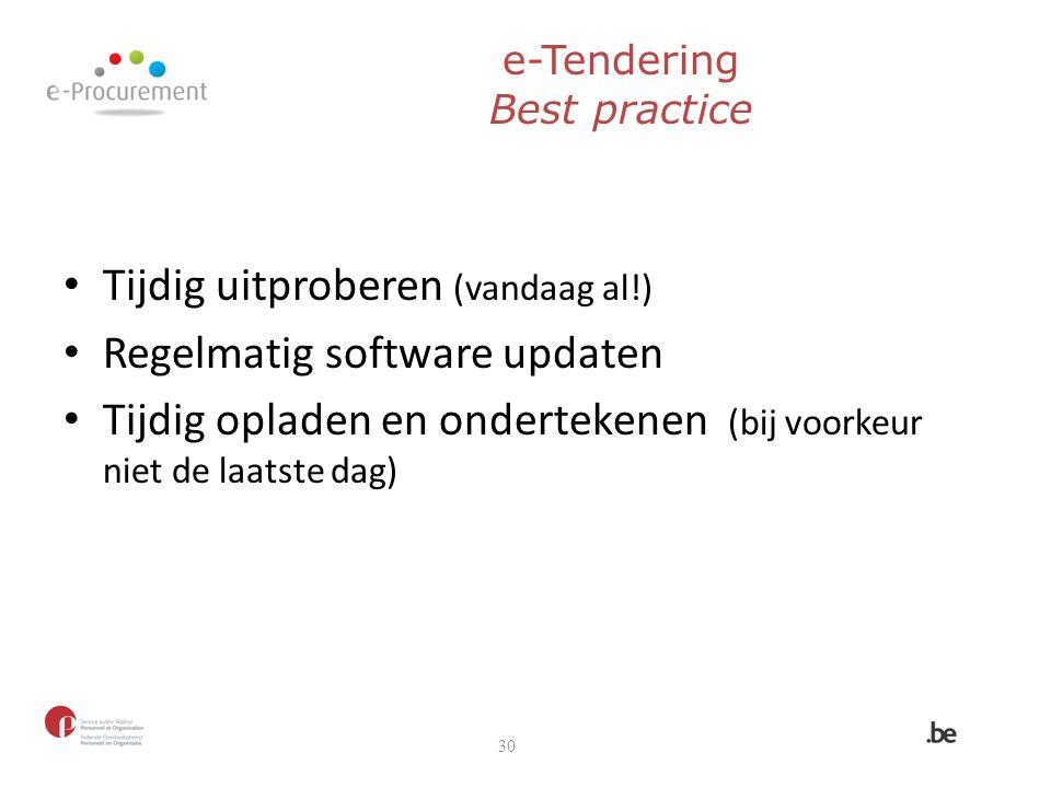 e-Tendering Best practice Tijdig uitproberen (vandaag al!) Regelmatig software updaten Tijdig opladen en ondertekenen (bij voorkeur niet de laatste da