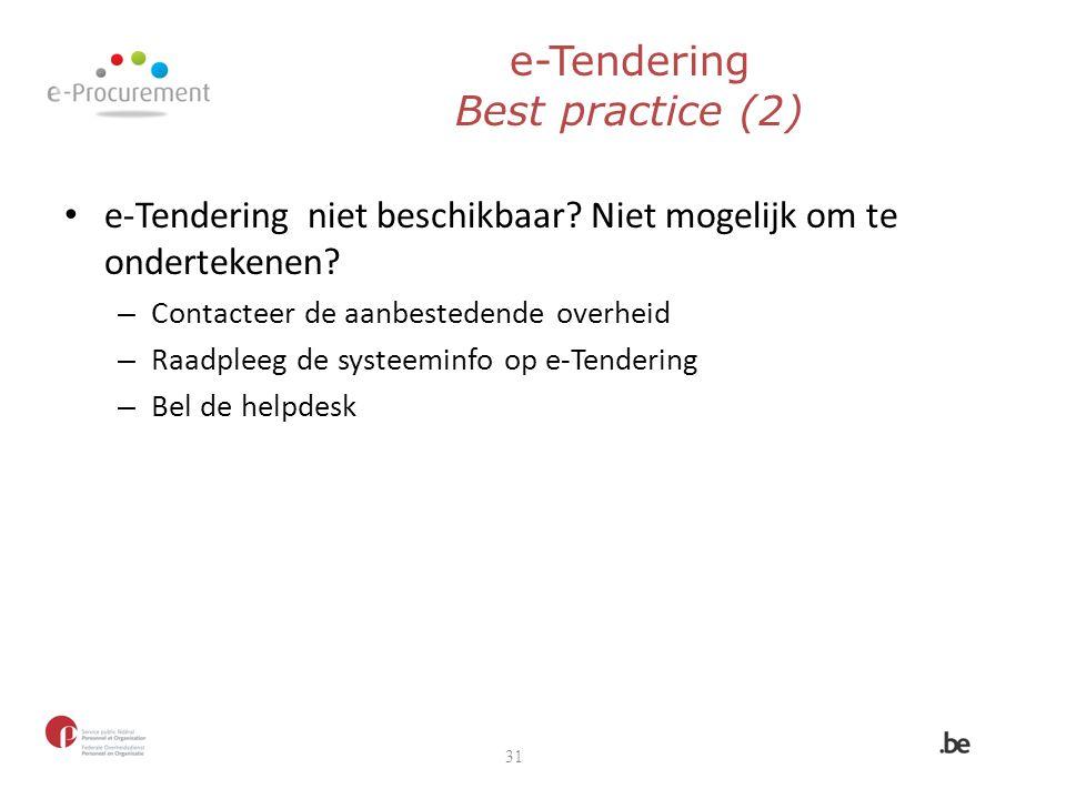 e-Tendering Best practice (2) e-Tendering niet beschikbaar? Niet mogelijk om te ondertekenen? – Contacteer de aanbestedende overheid – Raadpleeg de sy