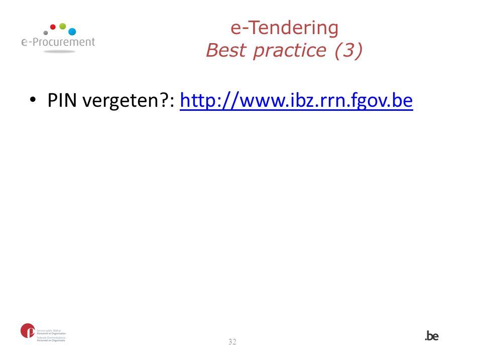 e-Tendering Best practice (3) PIN vergeten?: http://www.ibz.rrn.fgov.behttp://www.ibz.rrn.fgov.be 32