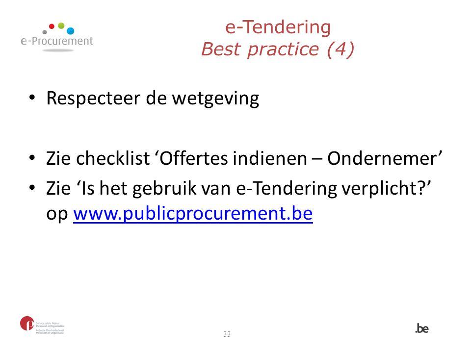 e-Tendering Best practice (4) Respecteer de wetgeving Zie checklist 'Offertes indienen – Ondernemer' Zie 'Is het gebruik van e-Tendering verplicht?' o