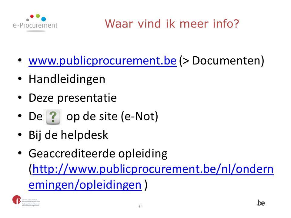 www.publicprocurement.be (> Documenten) www.publicprocurement.be Handleidingen Deze presentatie De op de site (e-Not) Bij de helpdesk Geaccrediteerde