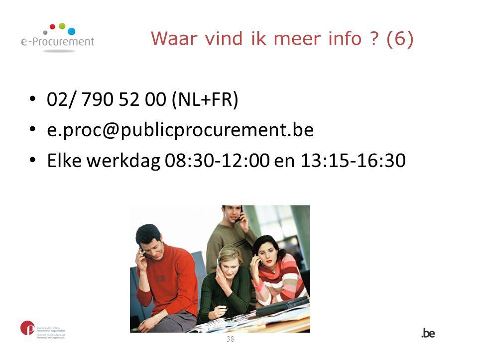 Waar vind ik meer info ? (6) 02/ 790 52 00 (NL+FR) e.proc@publicprocurement.be Elke werkdag 08:30-12:00 en 13:15-16:30 38