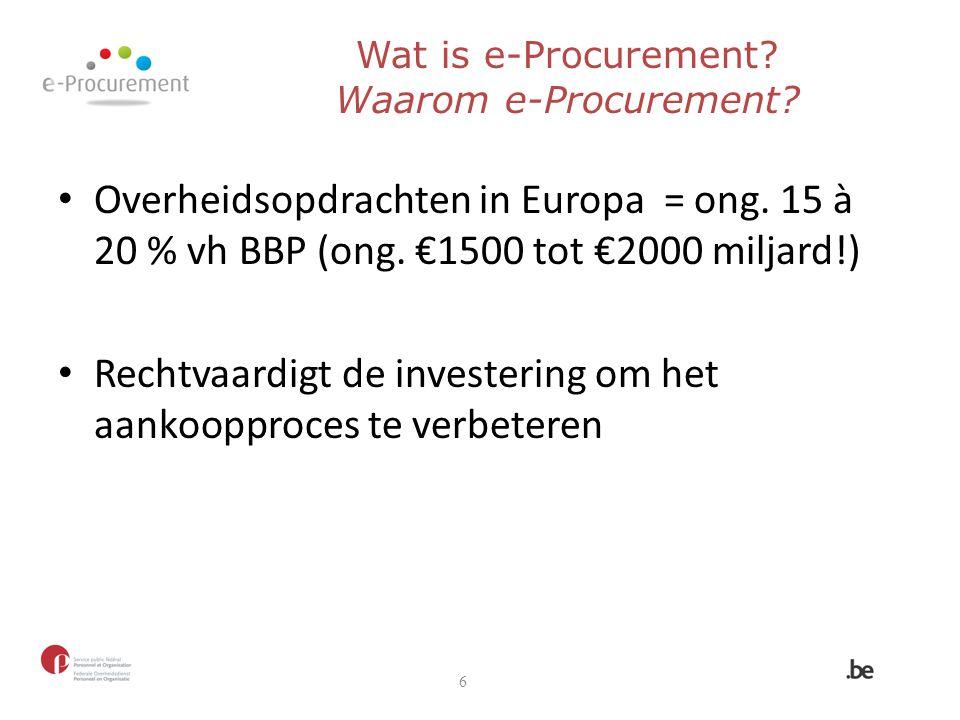 Overheidsopdrachten in Europa = ong. 15 à 20 % vh BBP (ong. €1500 tot €2000 miljard!) Rechtvaardigt de investering om het aankoopproces te verbeteren