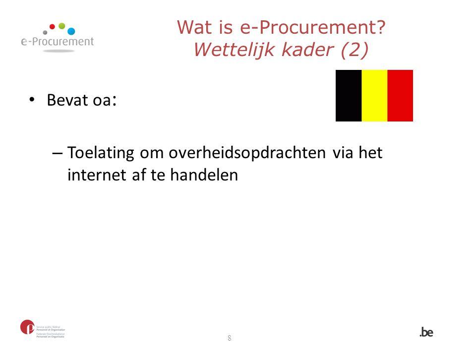 Bevat oa : – Toelating om overheidsopdrachten via het internet af te handelen 8 Wat is e-Procurement? Wettelijk kader (2)