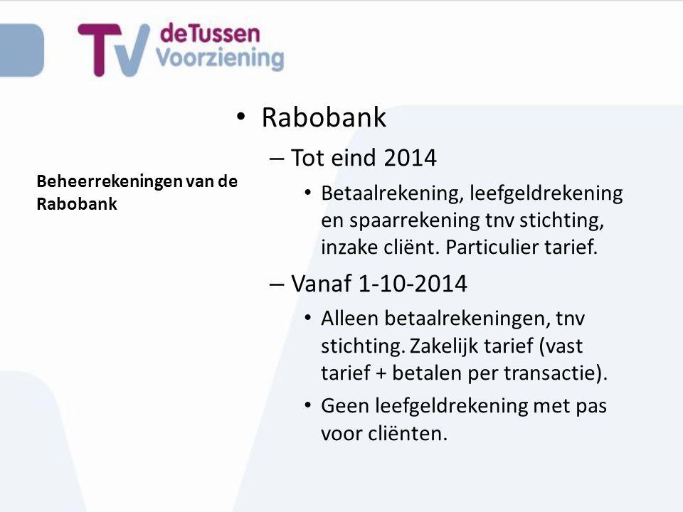 Beheerrekeningen van de Rabobank Rabobank – Tot eind 2014 Betaalrekening, leefgeldrekening en spaarrekening tnv stichting, inzake cliënt. Particulier