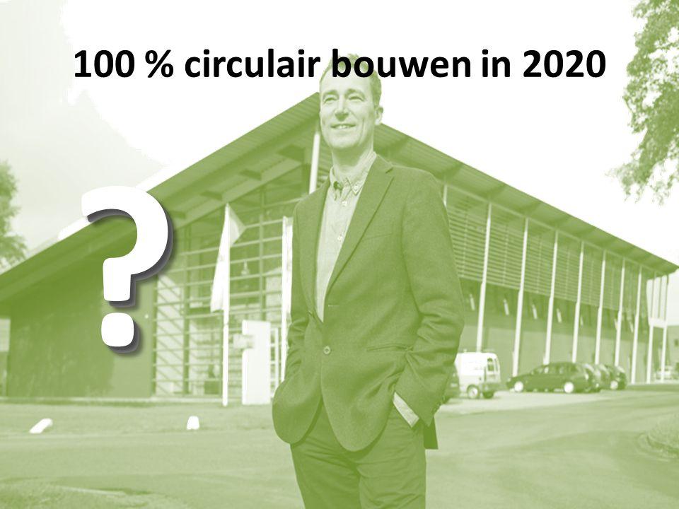 100 % circulair bouwen in 2020 ? ?