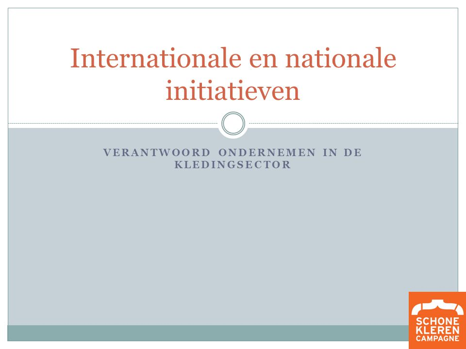 VERANTWOORD ONDERNEMEN IN DE KLEDINGSECTOR Internationale en nationale initiatieven