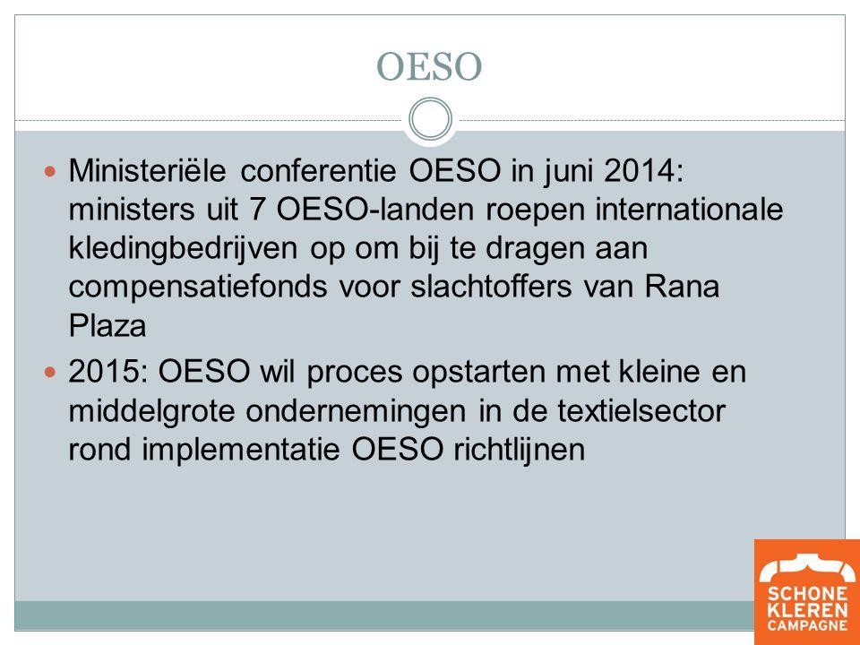 OESO Ministeriële conferentie OESO in juni 2014: ministers uit 7 OESO-landen roepen internationale kledingbedrijven op om bij te dragen aan compensatiefonds voor slachtoffers van Rana Plaza 2015: OESO wil proces opstarten met kleine en middelgrote ondernemingen in de textielsector rond implementatie OESO richtlijnen