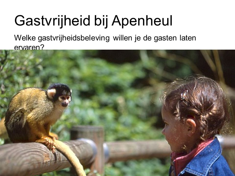Gastvrijheid bij Apenheul Welke gastvrijheidsbeleving willen je de gasten laten ervaren?